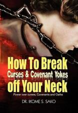 How to Break Curses & Covenant Yokes Off Your Neck by Sako, Ikome S.
