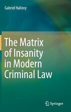 The Matrix of Insanity in Modern Criminal Law by Gabriel Hallevy (2015,...