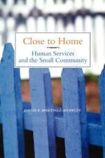 Close to Home: Human Services and the Small Community, Emilia E. Martinez-Brawle