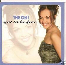 THE OH! - got to be free CDS!! eurodance 1999 RARE!!