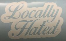 Locally Hated REAR WINDOW Decal Sticker Vinyl Turbo Low Oil Slick Colors Avail