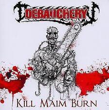 DEBAUCHERY - KILL MAIM BURN - CD - 884860018227