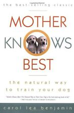 Mother Knows Best: The Natural Way to Train Your Dog by Carol Lea Benjamin