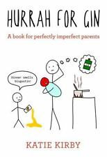 Hurrah for Gin : A Book for Perfectly Imperfect Parents by Katie Kirby (2016, Ha