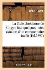 La Stele Chretienne de Si-Ngan-Fou, Quelques Notes Extraites d'un Commentaire...