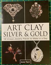 Art Clay Silver & Gold 18 Unique Jewelry Pieces To Make In A Day