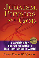 Judaism Physics And God: Searching for Sacred Metaphors in a Post-Einstein World