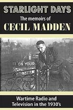 Starlight Days: the Memoirs of Cecil Madden : Wartime Radio and Television in...