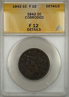 1842 Braided Hair Large Cent 1c Coin ANACS F-12 Details Corroded