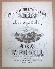 I WILL LOVE THEE TO THE LAST.  WORDS BY J.T. WRIGHT. MUSIC BY WILLIAM POWELL.