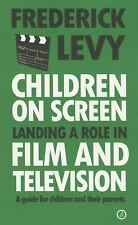 Children on Screen : Landing a Role in Film and Television by Frederick Levy...