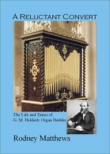 A Reluctant Convert: The Life and Times of G M Holdich - Organ Builder