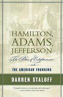 Hamilton, Adams, Jefferson : The Politics of Enlightenment and the American Foun