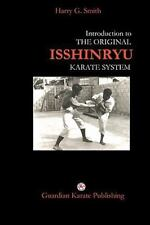 Introduction to the Original Isshinryu Karate System: By Harry G Smith