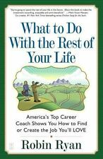 What to Do with The Rest of Your Life: America's Top Career Coach Shows You