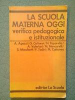 La scuola materna oggi - verifica pedagogica e istituzionale - Editrice La Scuol