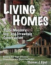 Living Homes: Stone Masonry, Log, and Strawbale Construction by Thomas J. Elpel