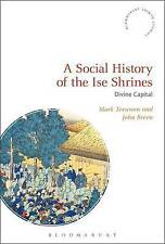 A Social History of the Ise Shrines: Divine Capital by Mark Teeuwen, John...