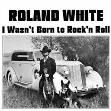 Roland White - Wasnt Born To Rock N Roll (NEW CD)