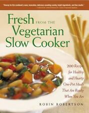 Fresh from the Vegetarian Slow Cooker : 200 Recipes for Healthy and Hearty...
