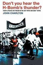 Don't You Hear the H-bomb's Thunder?: Youth and Politics on Tyneside in the Late