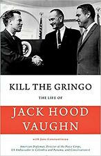 KILL THE GRINGO_THE LIFE OF JACK HOOD VAUGHN_NEW 2017 PB_JANE CONSTANTINEAU
