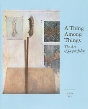 NEW - A Thing Among Things: The Art of Jasper Johns by Yau, John
