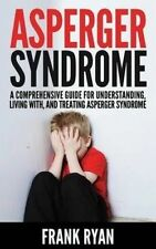 Asperger Syndrome: A Comprehensive Guide for Understanding, Livin by Ryan, Frank