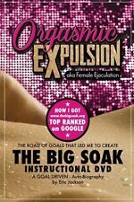 ORGASMIC EXPULSION Aka FEMALE EJACULATION - the ROAD of GOALS THAT LED ME to ...
