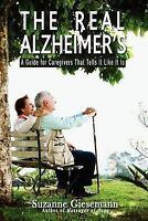 NEW The Real Alzheimer's: A Guide for Caregivers That Tells It Like It Is