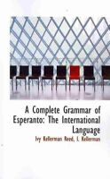 Complete Grammar of Esperanto : The International Language, Paperback by Reed...