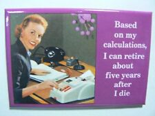 Ephemera Magnet Based On My Calculations I Can Retire About 5 Years After E6756