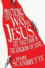 Practicing the Way of Jesus : Life Together in the Kingdom of Love by Mark...
