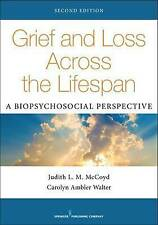 Grief and Loss Across the Lifespan, Second Edition: A Biopsychosocial Perspectiv