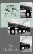 Death on the Silvery Tay : A Scottish Murder Mystery by Jake MacKenzie (2014,...