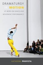 Dramaturgy in Motion: At Work on Dance and Movement Performance (Paperback or So