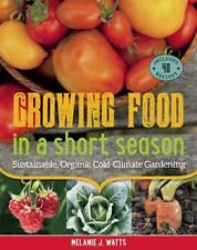 Growing Food in a Short Season: Sustainable, Organic Cold-Climate Gardening NEW