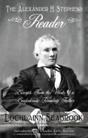 """""""The Alexander H. Stephens Reader"""" By Colonel Lochlainn Seabrook (paperback)"""