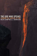 The God Who Speaks: Learning the Language of God by Mr. Ben Campbell Johnson
