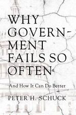Why Government Fails So Often: And How It Can Do Better, Schuck, Peter H., Very