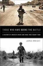 Those Who Have Borne the Battle: A History of America's Wars and Those Who Fough