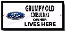 GRUMPY OLD FORD CONSUL MK2 OWNER LIVES HERE FINISH METAL SIGN.