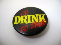 Vintage Collectible Pin: I'll Drink To That 1984