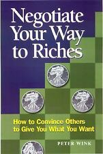Negotiate Your Way to Riches: How to Convince Others to Give You What -ExLibrary