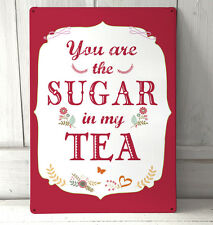 Valentines Day love quote You are the Sugar in my Tea sign A4 metal plaque