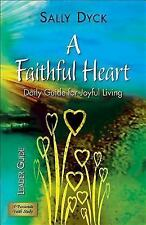 A Faithful Heart Leader Guide : Daily Guide for Joyful Living (2010, Paperback)