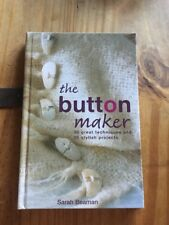 The Button Maker : 30 Great Techniques and 35 Stylish Projects by Sarah...