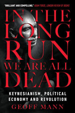 Geoff Mann-In The Long Run We Are All Dead BOOK NEW