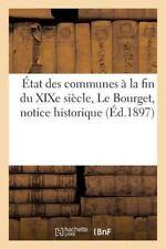 Etat des Communes a la Fin du Xixe Siecle. le Bourget : Notice Historique by...