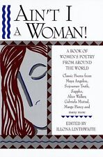 Aint I a Woman! A Book of Womens Poetry from Around the World by Illona Linthw